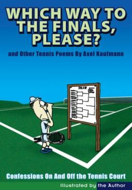 Which Way To The Finals, Please?: Confessions On And Off the Tennis Court