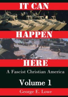 It Can Happen Here: A Fascist Christian America, Volume I