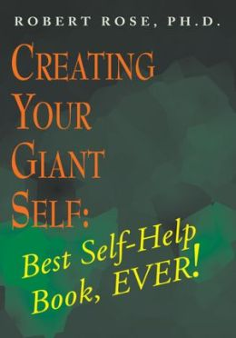 Creating Your Giant Self: Best Self-Help Book, EVER!