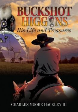Buckshot Higgins: His Life and Treasures