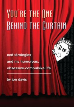 You're the One Behind the Curtain: OCD Strategies and My Humorous, Obsessive Compulsive Life