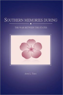 SOUTHERN MEMORIES DURING THE WAR BETWEEN THE STATES
