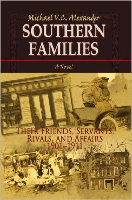 Southern Families: Their Friends, Servants, Rivals, and Affairs 1901-1911
