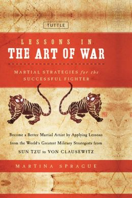 Lessons in the Art of War: Martial Strategies for the Successful Fighter
