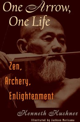 One Arrow, One Life: Zen, Archery, Enlightenment