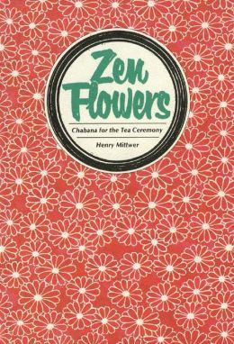 Zen Flowers: Chabana for the Tea Ceremony