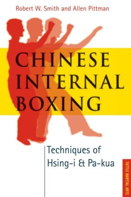 Chinese Internal Boxing: Techniques of Hsing-I & Pa=Kua