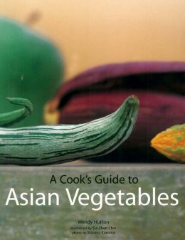 A Cook's Guide to Asian Vegetables