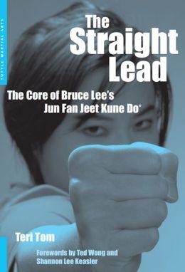 The Straight Lead: The Core of Bruce Lee's Jun Fan Jeet Kune Do