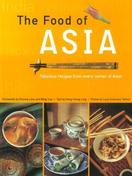 Food of Asia: Featuring authentic recipes from master chefs in Burma, China, India, Indonesia, Japan, Korea, Malaysia, The Philippines, Singapore, Sri Lanka, Thailand, and Vietnam