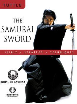 The Samurai Sword: Spirit * Strategy * Techniques: (Downloadable Media Included)