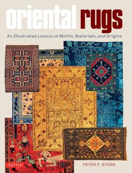 Oriental Rugs: An Illustrated Lexicon of Motifs, Materials, and Origins