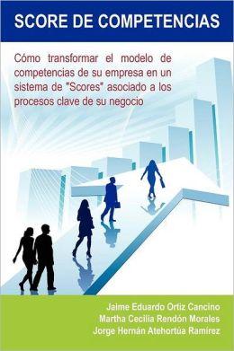 SCORE DE COMPETENCIAS: C mo transformar el modelo de competencias de su empresa en un sistema de