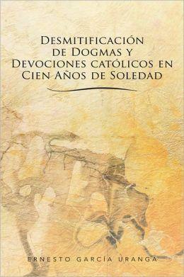Desmitificación de Dogmas y Devociones católicos en Cien Años de Soledad