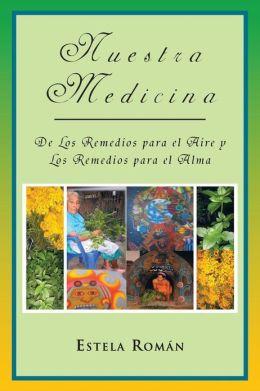 Nuestra Medicina: de Los Remedios Para El Aire y Los Remedios Para El Alma