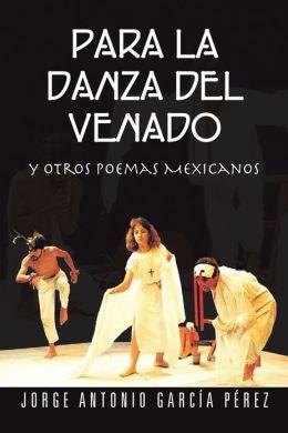 PARA LA DANZA DEL VENADO: y otros poemas Mexicanos