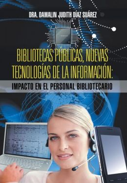 Bibliotecas Publicas, Nuevas Tecnologias de La Informacion: Impacto En El Personal Bibliotecario