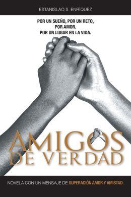 AMIGOS DE VERDAD: NOVELA CON UN MENSAJE DE SUPERACIÓN AMOR Y AMISTAD.