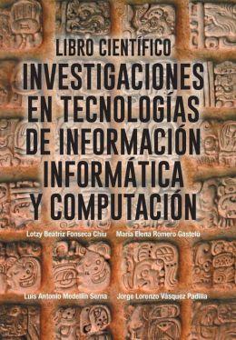 Libro Cientifico: Investigaciones En Tecnologias de Informacion Informatica y Computacion