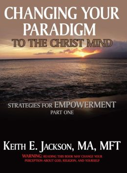 Changing Your Paradigm to the Christ Mind: Strategies for Empowerment Part 1