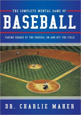 The Complete Mental Game of Baseball: Taking Charge of the Process , On and Off the Field