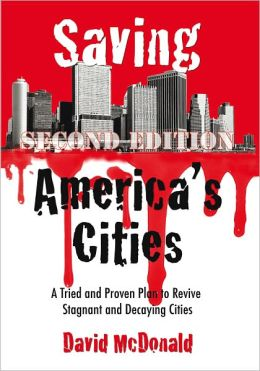 Saving America's Cities: A Tried and Proven Plan to Revive Stagnant and Decaying Cities Second Edition