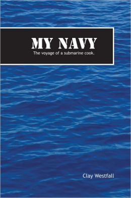 My Navy: The voyage of a submarine cook.