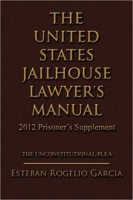 The United States Jailhouse Lawyer's Manual / 2012 Prisoner's Supplement