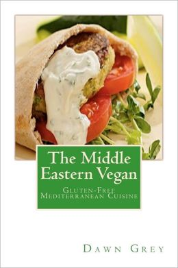 The Middle Eastern Vegan: Gluten-Free Mediterranean Cuisine