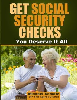 Get Social Security Checks: Everything You Need to File for Social Security Retirement, Disability, Medicare and Supplemental Security Income (SSI) Benefits and Get the Most Money Due You as Fast as Possible