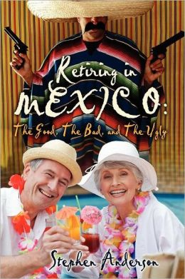 Retiring in Mexico: the Good, the Bad, and the Ugly