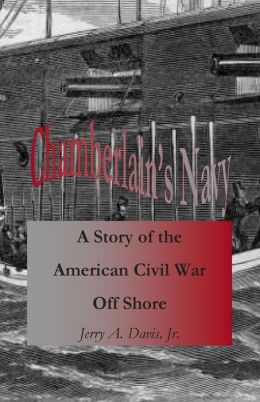 Chamberlain's Navy: A Story of the American Civil War off Shore
