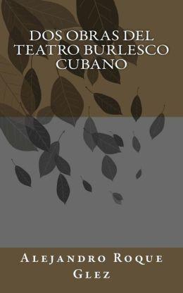 Dos Obras del Teatro Burlesco Cubano