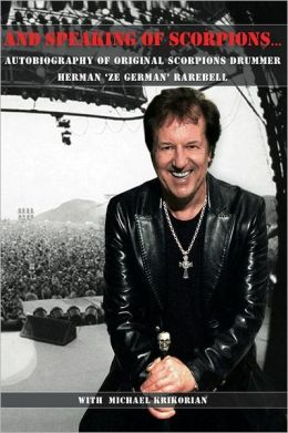 And Speaking of Scorpions...: Autobiography of Former Scorpions Drummer Herman Ze German Rarebell