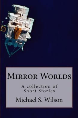 Mirror Worlds: A collection of Short Stories