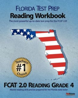 FLORIDA TEST PREP Reading Workbook FCAT 2. 0 Reading Grade 4: Aligned to the 2011-2012 Florida FCAT 2. 0 Reading Test