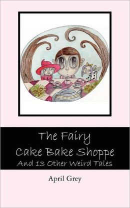 The Fairy Cake Bake Shoppe: And 13 Other Weird Tales