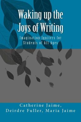 Waking up the Joys of Writing: Imagination Igniters for Students of All Ages
