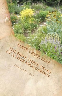 Sleep, Creep, Leap: The First Three Years of a Nebraska Garden