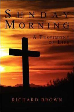 Sunday Morning: A Testimony of Life