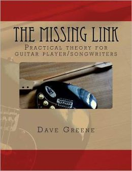 The Missing Link: Practical theory for guitar Player/songwriters