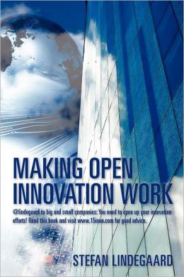 Making Open Innovation Work: @lindegaard to big and small companies: You need to open up your innovation efforts! Read this book and visit www. 15inno. com for good Advice