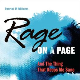 Rage on a Page and the Thing That Keeps Me Sane