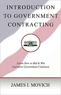 Introduction to Government Contracting: Learn How to Bid and Win Lucrative Government Contracts