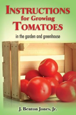 Instructions for Growing Tomatoes: In the Garden and Greenhouse
