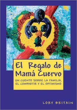 El Regalo de Mamá Cuervo: Un cuento sobre la familia, el compartir y el Optimismo