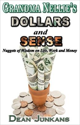 Grandma Nellie's Dollars and Sense: Nuggets of Wisdom on Life, Work and Money