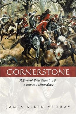 Cornerstone: A Story of Peter Francisco and American Independence
