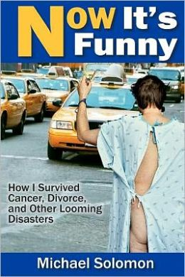 Now It's Funny: How I Survived Cancer, Divorce and Other Looming Disasters