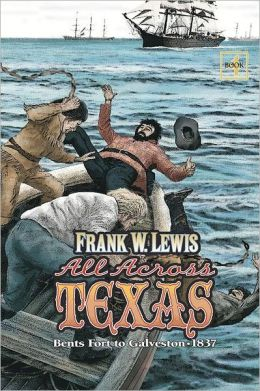 All Across Texas: Bents Fort to Galveston 1837